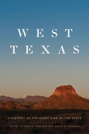 West Texas - A History of the Giant Side of the State ebook by Paul H. Carlson,Bruce A. Glasrud