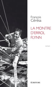 La montre d'Errol Flynn eBook by François Cérésa