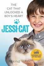 Jessi-cat - The cat that unlocked a boy's heart ebook by Jayne Dillon