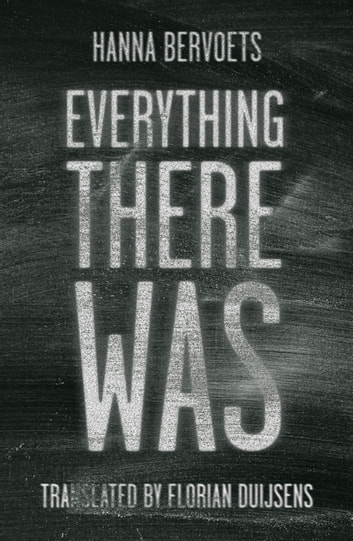 Everything There Was ebook by Hanna Bervoets