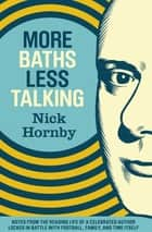 More Baths Less Talking ebook by Nick Hornby