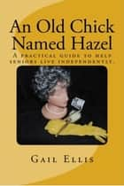 An Old Chick Named Hazel ebook by Gail Ellis