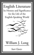 English Literature - Its History and Significance for the Life of the English-Speaking World ebook by William J. Long