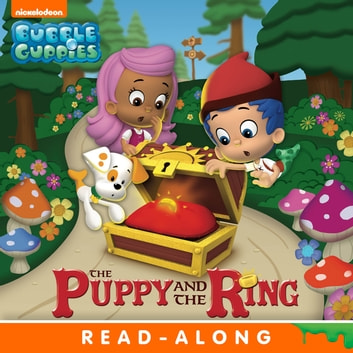The Puppy and the Ring Nickelodeon Read-Along (Bubble Guppies) ebook by Nickelodeon Publishing