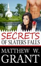 Secrets of Slaters Falls ebook by Matthew W. Grant