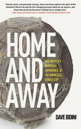 Home and Away - One Writer's Inspiring Experience at the Homeless World Cup of Soccer ebook by Dave Bidini