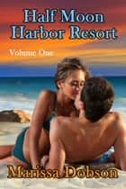 Half Moon Harbor Resort Volume One ebook by Marissa Dobson