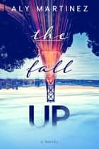 The Fall Up ebook by Aly Martinez