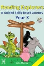 Reading Explorers Year 3 - A Guided Skills-Based Journey ebook by John Murray