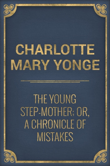 The Young Step-Mother; Or, A Chronicle of Mistakes ebook by Charlotte Mary Yonge