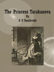 The Princess Tarakanova ebook by G. P. Danilevski
