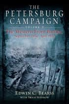The Petersburg Campaign ebook by Edwin Bearss,Bryce Suderow