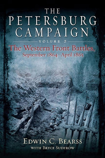 The Petersburg Campaign - The Western Front Battles, September 1864 – April 1865, Volume 2 ebook by Edwin Bearss,Bryce Suderow