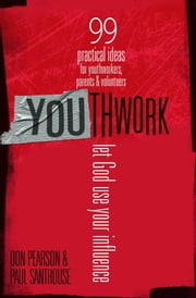 YOUthwork: Let God Use Your Influence ebook by Pearson,Don,and Santhouse,Paul
