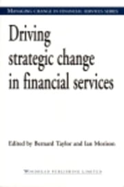 Driving Strategic Change in Financial Services ebook by Taylor, Bernard