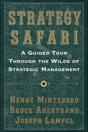 Strategy Safari - A Guided Tour Through The Wilds of Strategic Mangament ebook by Bruce Ahlstrand, Joseph Lampel, Henry Mintzberg