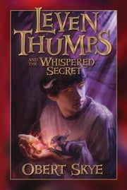 Leven Thumps and the Whispered Secret ebook by Obert Skye