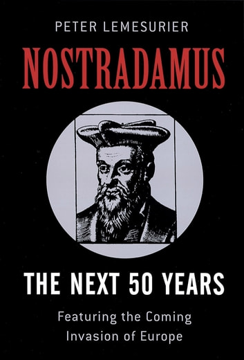 Nostradamus: The Next 50 Years - Covering The Forthcoming Invasion Of Europe eBook by Peter Lemesurier