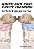 Quick and Easy Puppy Training. Top tips for training your new puppy ebook by Michelle Newbold
