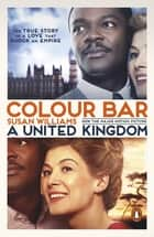 Colour Bar - The Triumph of Seretse Khama and His Nation eBook by Susan Williams