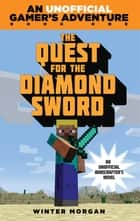 The Quest for the Diamond Sword - An Unofficial Gamer's Adventure, Book One ebook by Winter Morgan
