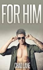 For Him Bundle (Gay For You Military Romance) ebook by Chad Lane
