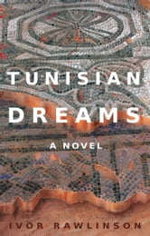 Tunisian Dreams - A novel ebook by Ivor Rawlinson