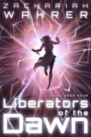 Liberators of the Dawn ebook by Zachariah Wahrer