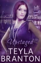 Upstaged - A Paranormal Suspense Novel ebook by Teyla Branton