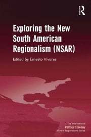 Exploring the New South American Regionalism (NSAR) ebook by Ernesto Vivares