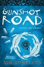 Gunshot Road - An Emily Tempest Mystery ebook by Adrian Hyland