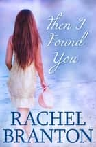Then I Found You ebook by Rachel Branton
