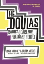 The Doulas - Radical Care for Pregnant People ebook by Mary Mahoney,Lauren Mitchell,Loretta Ross