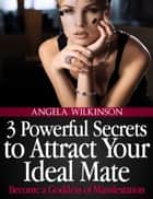 3 Powerful Secrets to Becoming a Goddess of Manifestation ebook by Angela Wilkinson