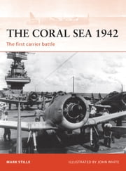 The Coral Sea 1942 - The first carrier battle ebook by Mark Stille,John White