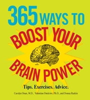 365 Ways to Boost Your Brain Power: Tips, Exercise, Advice ebook by Carolyn Dean,Valentine Dmitriev