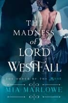 The Madness of Lord Westfall eBook par Mia Marlowe