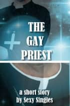 The Gay Priest ebook by Sexy Singles