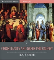 Christianity and Greek Philosophy (Illustrated Edition) ebook by B.F. Cocker