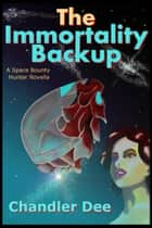 Space Bounty Hunter: The Immortality Backup ebook by Chandler Dee
