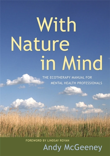 With Nature in Mind - The Ecotherapy Manual for Mental Health Professionals ebook by Andy McGeeney