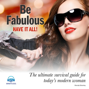Be Fabulous, Have it all! - The ultimate survival guide for today's modern woman audiobook by Brenda Shankey,Brenda Shankey