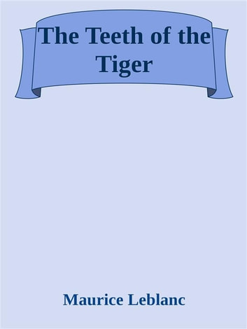 The Teeth of the Tiger ebook by Maurice Leblanc