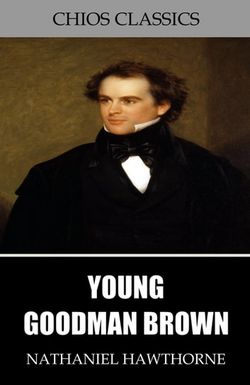an overview of the nature of evil in young goodman brown by nathaniel hawthorne Start studying english 1133 short stories young goodman brown by nathaniel hawthorne where is young goodman brown (of the nature of good/evil.