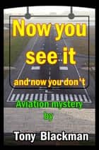Now You See It - and now you don't ebook by Tony Blackman