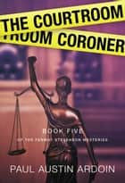 The Courtroom Coroner ebook by Paul Austin Ardoin