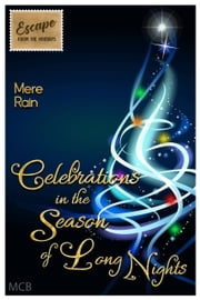 Celebrations in the Season of Long Nights - Escape from the Holidays ebook by Mere Rain