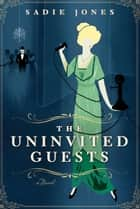 The Uninvited Guests ebook by Sadie Jones
