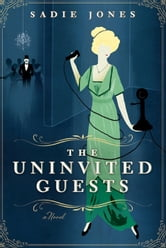 The Uninvited Guests - A Novel ebook by Sadie Jones