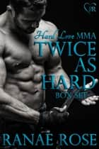 Hard Love MMA (Twice as Hard Box Set) ebook by Ranae Rose